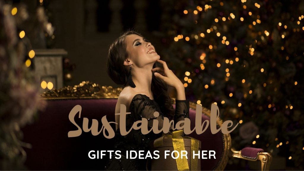 Gift Ideas for Her in 2020. Sustainable and Eco Friendly